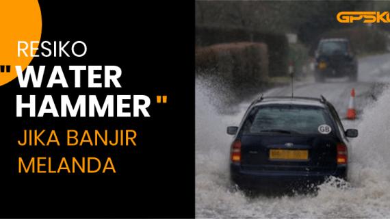 Sebelum Terjang Banjir. Ingat Lagi Risiko 'Water Hammer'