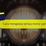 Cara Mengatasi Lampu Motor Tiba-Tiba Mati dan Tips Sederhana Agar Lampu Awet