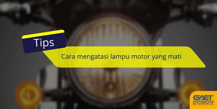 Cara mengatasi lampu motor yang mati