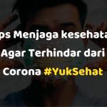 Tips Menjaga kesehatan Agar Terhindar dari Corona #YukSehat