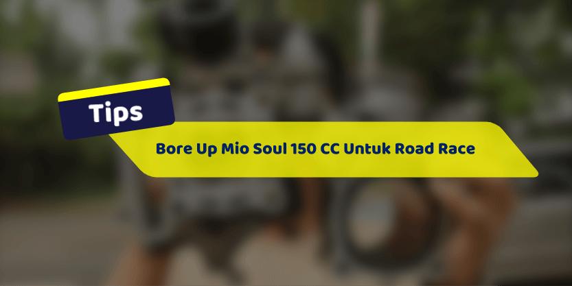 Cara Bore Up Mio Soul 150 CC Untuk Road Race FFA