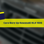 Cara Bore Up Kawasaki KLX 150S yang Kenceng