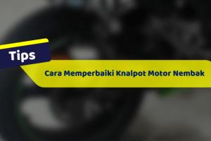 Cara Memperbaiki Knalpot Motor Yang Nembak