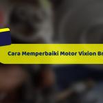 Cara Memperbaiki Motor Vixion Brebet Dengan Mudah