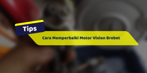 Cara Memperbaiki Motor Vixion Brebet