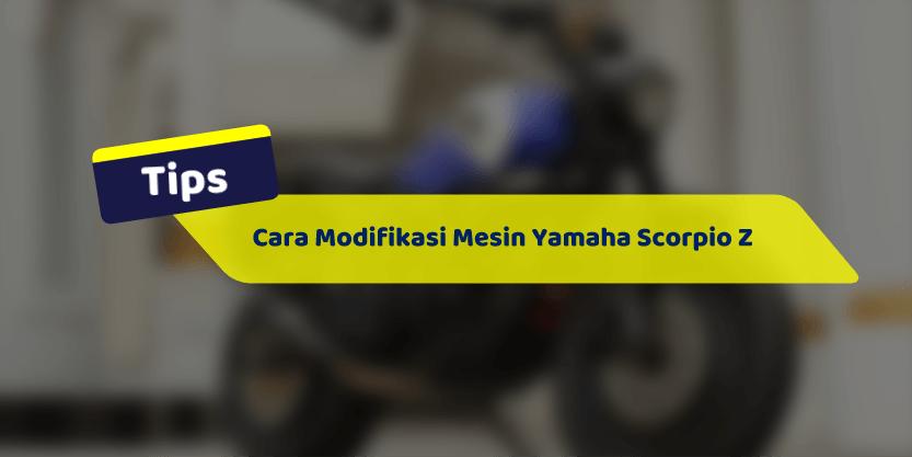 Cara Modifikasi Mesin Yamaha Scorpio Z