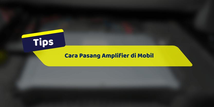 Cara Pasang Amplifier di Mobil