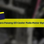 Cara Pasang Oil Cooler Pada Motor Byson Dengan Mudah