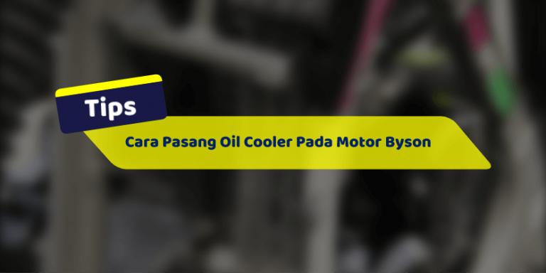 Cara Pasang Oil Cooler untuk Motor Byson