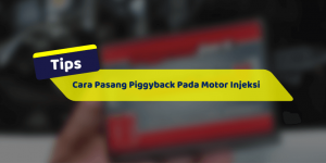 Cara Pasang Piggyback Pada Motor Injeksi (1)
