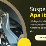 Inilah Pengertian Suspensi Mobil yang Perlu Anda Ketahui