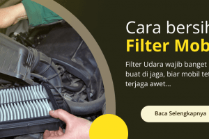 Cara Membersihkan Filter Udara Mobil yang Mudah dan Aman