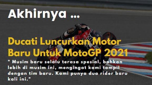 Akhirnya, Ducati Luncurkan Motor Baru Untuk MotoGP 2021