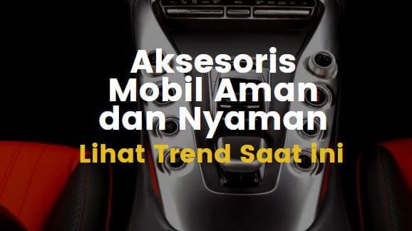 aksesoris mobil aman dan nyaman trend 2021