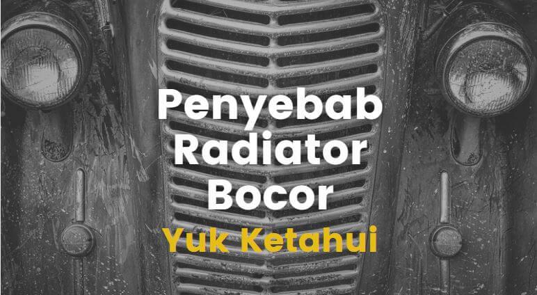 5 penyebab radiator bocor