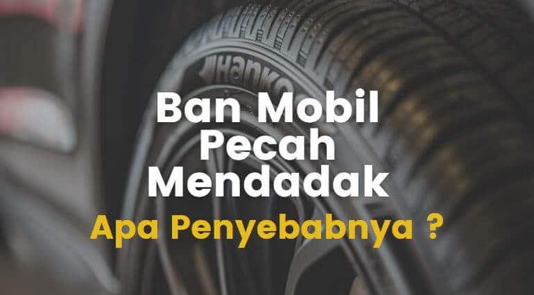Penyebab Ban Mobil Pecah Secara Tiba-Tiba Saat di Jalan Tol