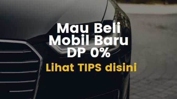 Tips Beli Mobil Baru Dengan DP 0%, Perhatikan 5 Hal Penting Ini
