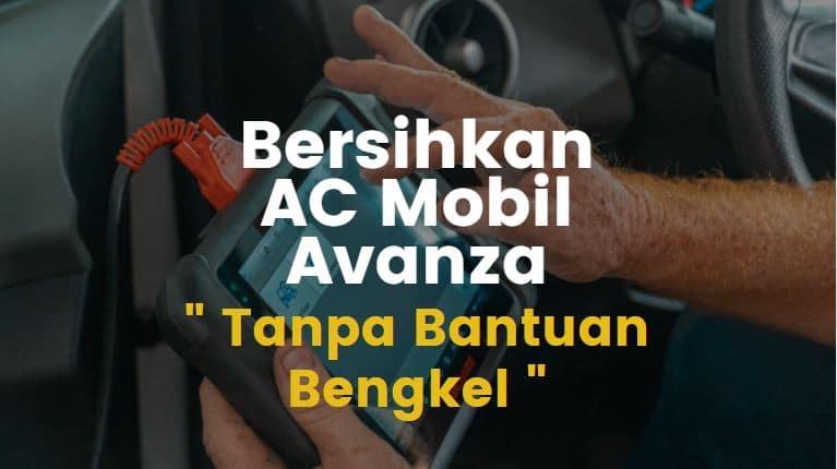 Tanpa Bantuan Bengkel, Begini Cara Membersihkan AC Mobil Avanza
