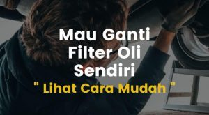 cara untuk ganti filter oli mobil sendiri yang mudah