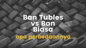 perbedaan ban tubles dengan ban biasa