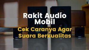 yuk rakit audio mobil sendiri suara makin mantaps
