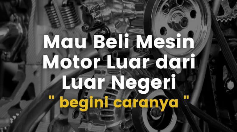 cara beli mesin motor dari luar negeri